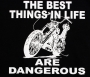 Best Things are Dangerous Chopper T Shirt